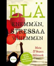 Billmark, Mats & Billmark, Susan: Elä enemmän, stressaa vähemmän kirja