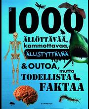 Yli 1000 ällöttävää kammottavaa, ällistyttävää ja outoa, mutta todellista faktaa