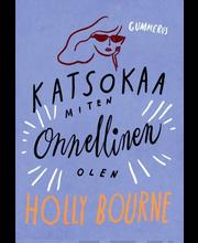Gummerus Holly Bourne: Katsokaa miten onnellinen olen