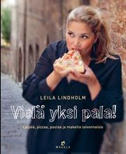 Kustannus-Mäkelä Leila Lindholm: Vielä yksi pala! - Leipää, pizzaa, pastaa ja makeita leivoksia