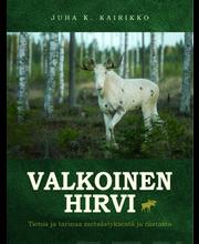Valkoinen hirvi; Tietoa ja tarinaa  metsästyksestä ja riistasta