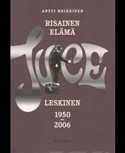 Risainen elämä: Juice Leskinen 1950-2006 (Suurpokkari) kirja