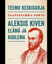 Teemu Keskisarja, Saapasnahka-Torni. Aleksis Kiven Elämä Ja Kuolema