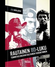 Arktinen Banaani Esa Mäkijärvi: Rautainen 80-luku - Toimintaelokuvan kultainen vuosikymmen