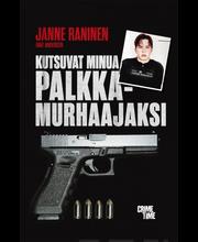Pulitzer Janne Raninen & Ivan Andersen: Kutsuvat minua palkkamurhaajaksi