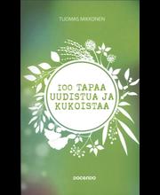 Mikkonen, Tuomas: 100 tapaa uudistua ja kukoistaa Kirja