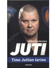 Saukkonen, Mika: Juti - Timo Jutilan tarina pokkari