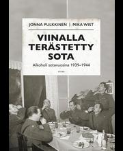 Jonna Pulkkinen&Mika Wist, Viinalla Terästetty Sota. Alkoholi Sotavuosina 1939-1944