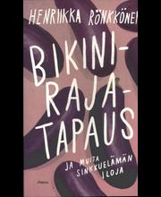 Atena Henriikka Rönkkönen: Bikinirajatapaus ja muita sinkkuelämän iloja
