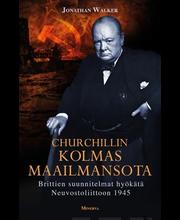 Churchillin kolmas maailmansota – Brittien suunnitelmat hyökätä Neuvostoliittoon 1945