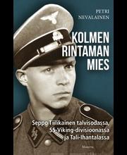 Kolmen rintaman mies - Seppo Tiilikainen talvisodassa, SS-Viking-divisioonassa ja Tali-Ihantalassa