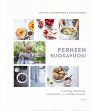 Readme.fi Anni Lehti, Anja Mahrenholz, Minna Vauhkonen: Perheen ruokavuosi - helppoja reseptejä naperoille ja nautiskelijoille