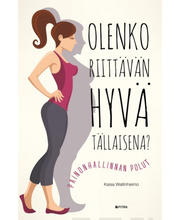 Fitra Kaisa Wallinheimo: Olenko riittävän hyvä tällaisena09789523500754 - Painonhallinnan polut