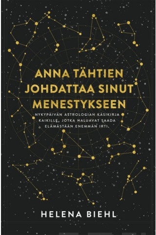 HarperCollins Nordic Helena Biehl: Anna tähtien johdattaa sinut menestykseen - nykypäivän astrologian käsikirja kaikille, jotka haluavat saada elämästään enemmän irti