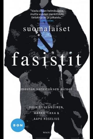 WSOY Oula Silvennoinen & Marko Tikka & Aapo Roselius: Suomalaiset fasistit - mustan sarastuksen airuet