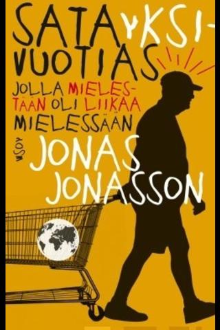 Wsoy Jonas Jonasson: Satayksivuotias jolla mielestään oli liikaa mielessään