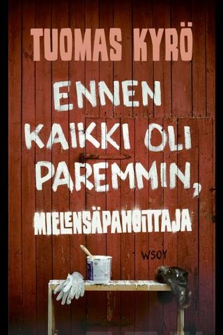 WSOY Tuomas Kyrö: Ennen kaikki oli paremmin, mielensäpahoittaja