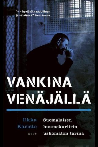 WSOY Ilkka Karisto & Jan Salo: Vankina Venäjällä - suomalaisen huumekuriirin uskomaton tarina