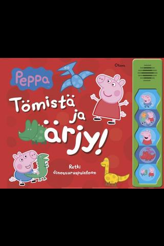 Pipsa Possu Tömistä ja ärjy!
