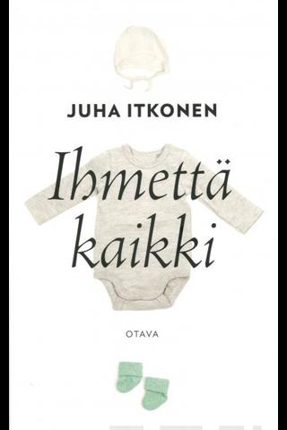 Otava Juha Itkonen: Ihmettä kaikki