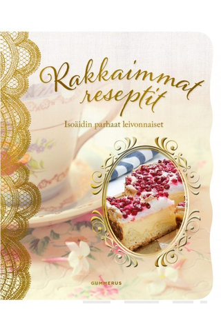 Gummerus Aatos Nieminen (suom.): Rakkaimmat reseptit - Isoäidin parhaat leivonnaiset