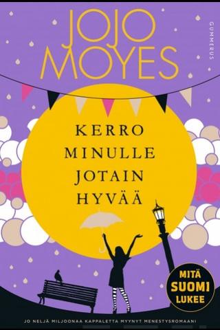 Gummerus Jojo Moyes: Kerro minulle jotain hyvää