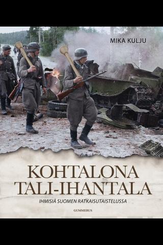 Gummerus Mika Kulju: Kohtalona Tali-Ihantala - ihmisiä suomen ratkaisutaistelussa
