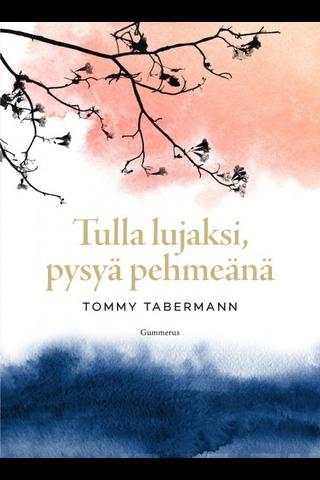 Gummerus Tommy Tabermann: Tulla lujaksi, pysyä pehmeänä