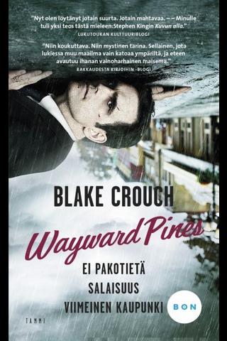 Crouch, Blake: Wayward Pines -trilogia (Ei pakotietä, Salaisuus, Viimeinen kaupunki) kirja