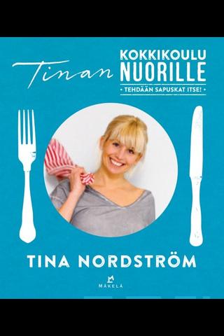 Kustannus-Mäkelä Tina Nordström: Tinan kokkikoulu nuorille - tehdään sapuskat itse