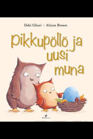 Kustannus-Mäkelä Debi Gliori: Pikkupöllö ja uusi muna