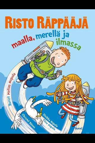 Tammi Sinikka Nopopla, Tiina Nopola, Matias Nopola: Risto Räppääjä maalla, merellä ja ilmassa