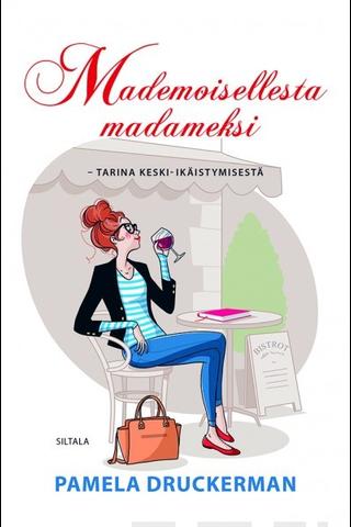 Kustannus Oy Siltala Pamela Druckerman: Mademoisellesta madameksi - Tarina keski-ikäistymisestä