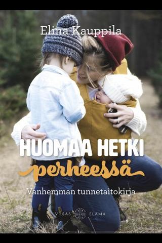 Kauppila, Huomaa hetki perheessä - Vanhemman tunnetaitokirja