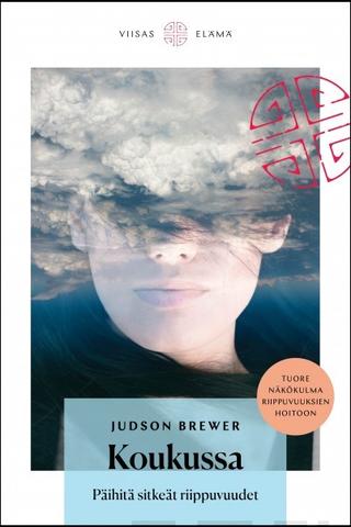 Viisas Elämä Judson Brewer: Koukussa - päihitä sitkeät riippuvuudet