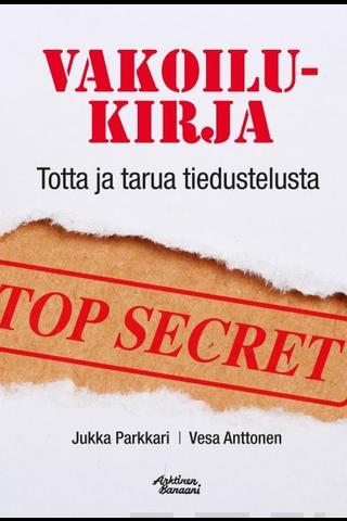 Arktinen Banaani Jukka Parkkari & Vesa Anttonen: Vakoilukirja -Totta ja tarua tiedustelusta