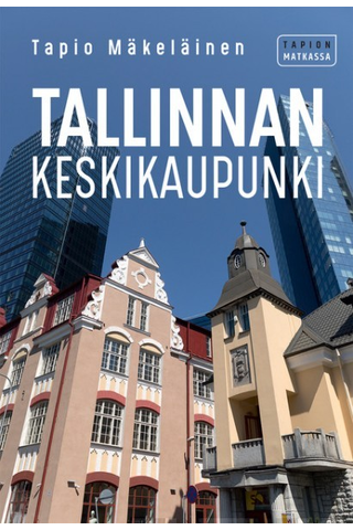 Arktinen banaani Tapio Mäkeläinen: Tallinnan keskikaupunki