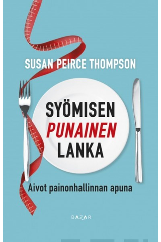Bazar Susan Peirce Thompson: Syömisen punainen lanka - Aivot painonhallinnan apuna