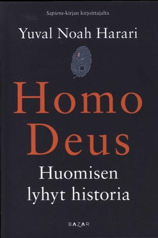 Bazar Yuval Noah Harari: Homo Deus - Huomisen lyhyt historia