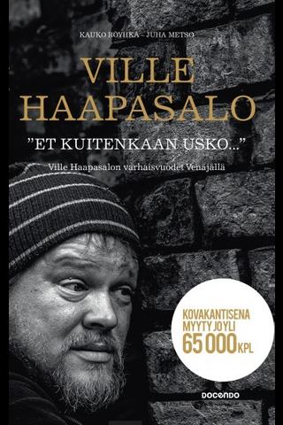 Docendo Ville Haapasalo, Kauko Röyhkä & Juha Metso: Et kuitenkaan usko - Ville Haapasalon varhaisvuodet Venäjällä
