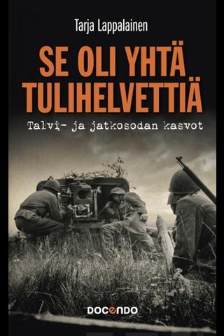 Docendo Tarja Lappalainen: Se oli yhtä tulihelvettiä - Talvi- ja jatkosodan kasvot