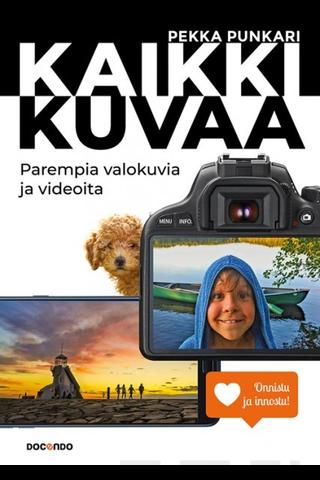Docendo Pekka Punkari: Kaikki kuvaa - Parempia valokuvia ja videoita
