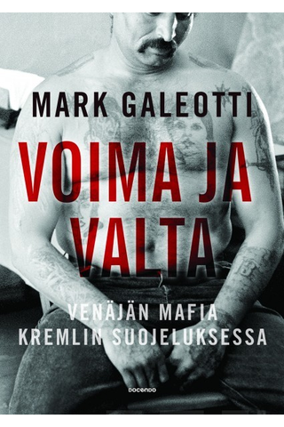 Docendo Mark Galeotti: Voima ja valta - Venäjän mafia Kremlin suojeluksessa