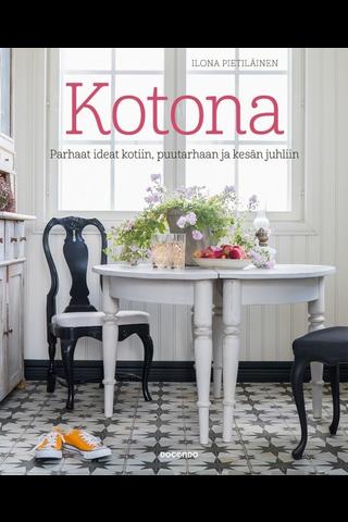 Docendo Ilona Pietiläinen: Kotona - Parhaat ideat kotiin, puutarhaan ja kesän juhliin