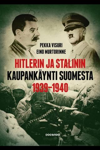 Visuri, Hitlerin ja Stalinin kaupankäynti Suomesta 1939-1940