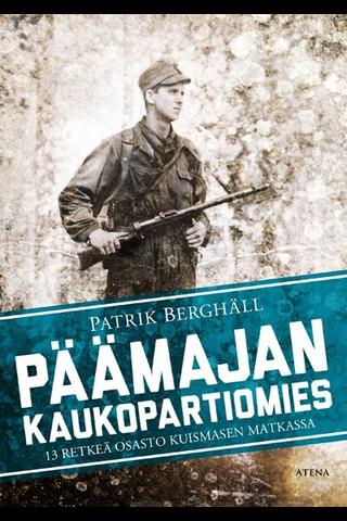 Berghäll, Patrik: Päämajan kaukopartiomies - 13 retkeä osasto Kuismasen matkassa kirja