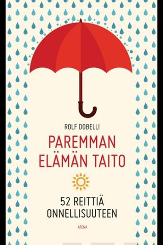 Atena Rolf Dobelli: Åaremman elämän taito - 52 reittiä onnellisuuteen