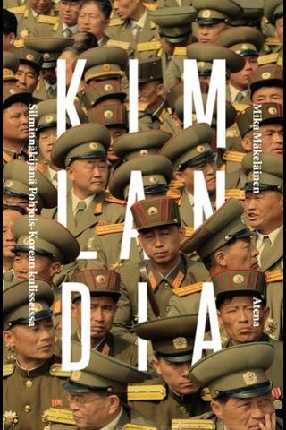 Mäkeläinen, Kimlandia  – silminnäkijänä pohjois-korean kulisseissa