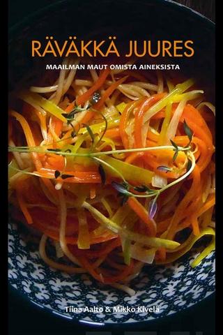 Maahenki Tiina Aalto, Mikko Kivelä: Räväkkä juures - maailman maut omista aineksista