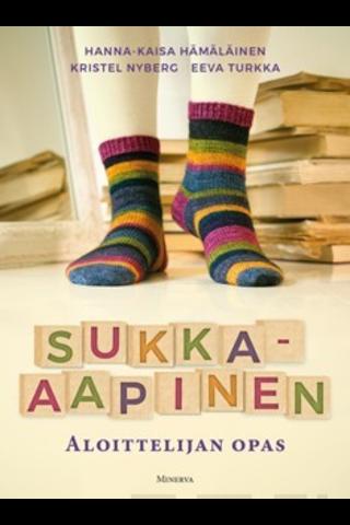 Minerva Kustannus Hanna-Kaisa Hämäläinen, Kristel Nyberg & eeva Turkka: Sukka-aapinen - aloittelijan opas